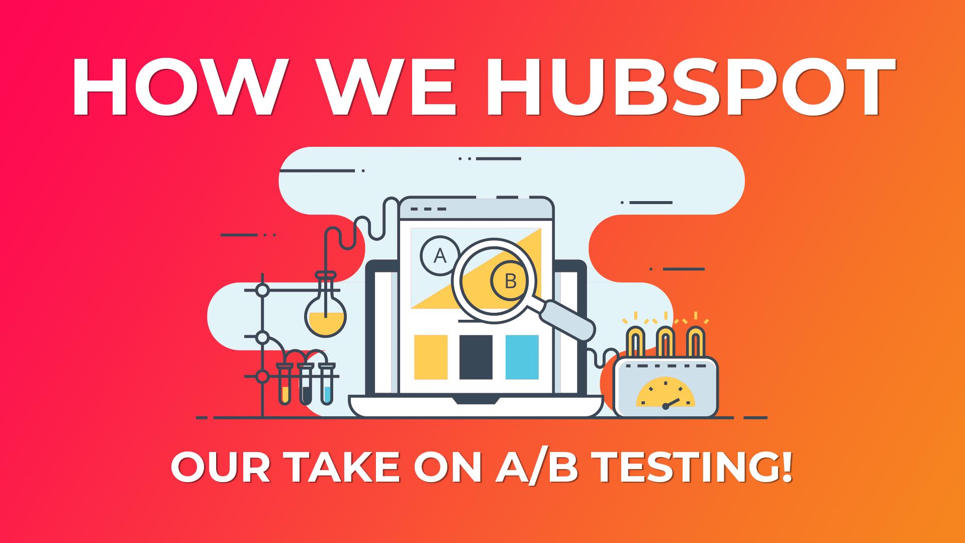 How We HubSpot A-B Testing