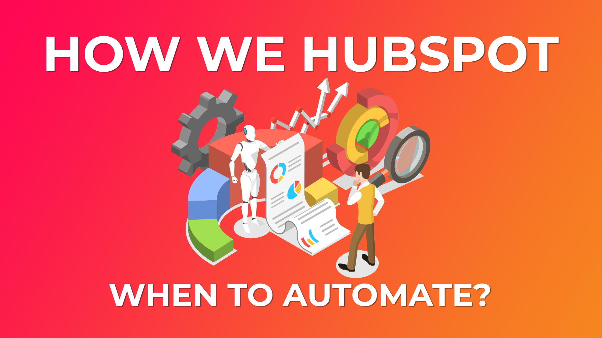 How we HubSpot - When to Automate
